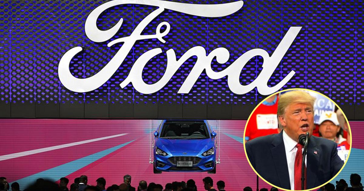 ford trump.jpg - Ford despedirá 24.000 trabalhadores em todo o mundo depois de perder US $ 1 bilhão devido às tarifas do presidente Trump