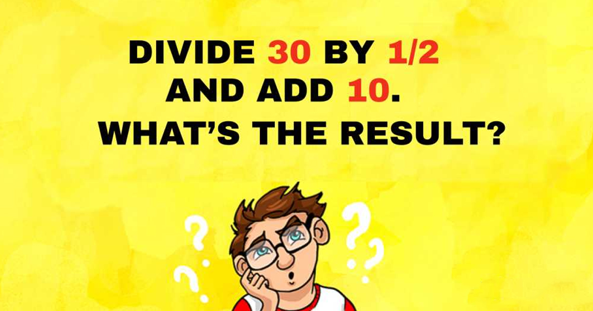 """cartoon male pondering with text above saying """"divide 30 by 1/2 and add 10. what's the result?"""""""